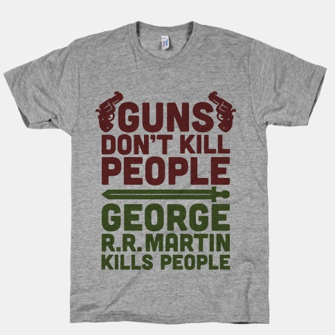 Guns Don't Kill People George RR Martin Kills People Game Of Thrones T-Shirt