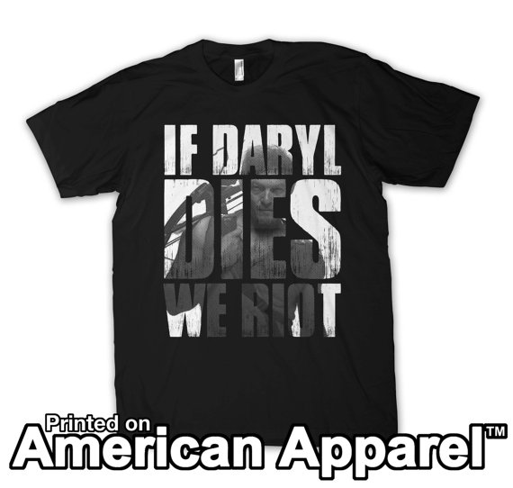 Daryl Dixon T-Shirt featuring If Daryl Dies We Riot.